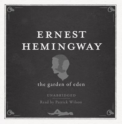 The Garden of Eden - Hemingway, Ernest, and Wilson, Patrick (Read by)