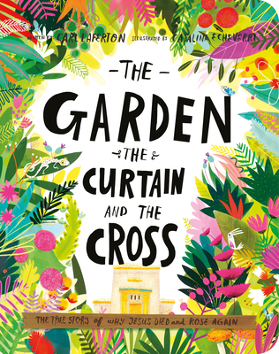 The Garden, the Curtain, and the Cross Board Book: The True Story of Why Jesus Died and Rose Again - Laferton, Carl, and Echeverri, Catalina (Illustrator)