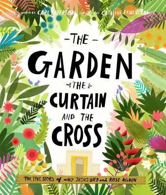 The Garden, the Curtain and the Cross: The True Story of Why Jesus Died and Rose Again - Laferton, Carl