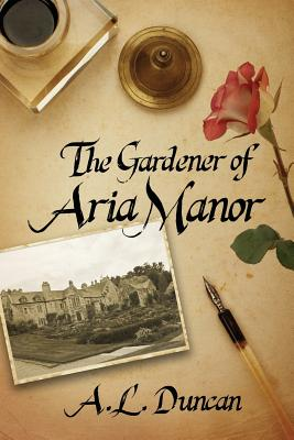 The Gardener of Aria Manor - Duncan, A L