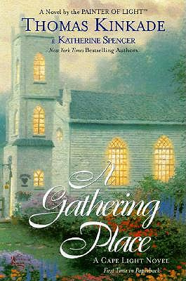 The Gathering Place: A Cape Light Novel - Kinkade, Thomas, Dr., and Spencer, Katherine
