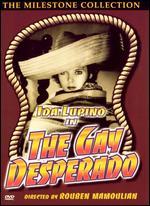The Gay Desperado - Rouben Mamoulian