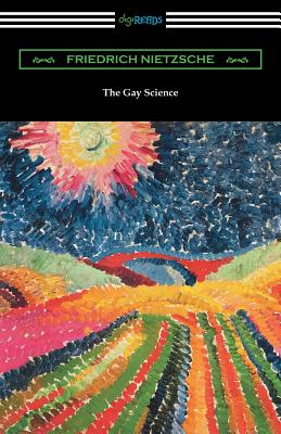 The Gay Science: With a Prelude in Rhymes and an Appendix of Songs - Nietzsche, Friedrich Wilhelm, and Common, Thomas (Translated by), and Wright, Willard Huntington (Introduction by)