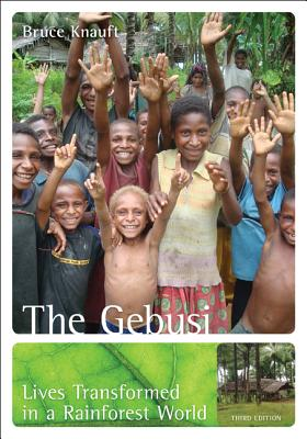 The Gebusi: Lives Transformed in a Rainforest World - Knauft, Bruce M