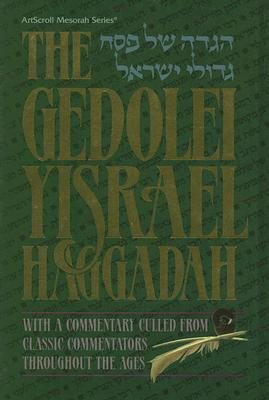 The Gedolei Yisrael Haggadah: With a Commentary Culled from Classic Commentators Throughout the Ages - Stein, Yisroel