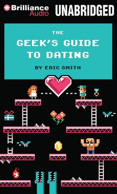 The Geek's Guide to Dating - Smith, Eric, and Podehl, Nick (Read by)