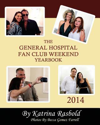 The General Hospital Fan Club Weekend Yearbook - 2014 - Farrell, Rebecca Gomez (Photographer), and Rasbold, Katrina