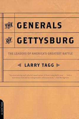 The Generals of Gettysburg: The Leaders of America's Greatest Battle - Tagg, Larry
