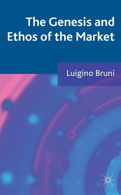 The Genesis and Ethos of the Market - Bruni, Luigino