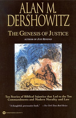The Genesis of Justice: Ten Stories of Biblical Injustice That Led to the Ten Commandments and Modern Law - Dershowitz, Alan M