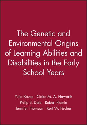 The Genetic and Environmental Origins of Learning Abilities and Disabilities in the Early School Years - Kovas, Yulia, and Haworth, Claire M A, and Dale, Philip S