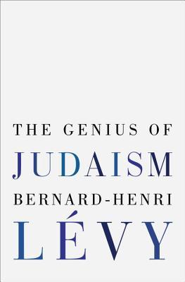 The Genius Of Judaism - Levy, Bernard-Henri