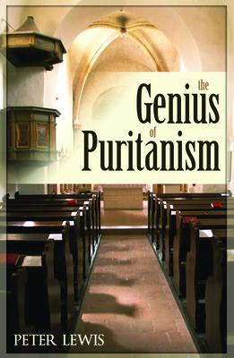 The Genius of Puritanism - Lewis, Peter