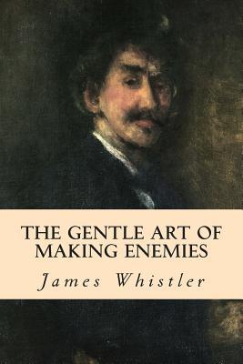 The Gentle Art of Making Enemies - Whistler, James