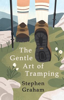 The Gentle Art of Tramping - Stephen Graham, Graham, and Graham, Stephen, (Mu