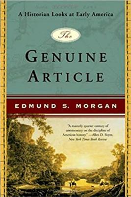 The Genuine Article: A Historian Looks at Early America - Morgan, Edmund S, Professor