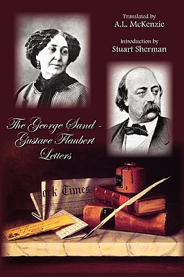 The George Sand-Gustave Flaubert Letters - Sand, George, pse, and George Sand and Gustave Flaubert, and McKenzie, A L (Translated by)