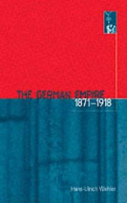 The German Empire, 1871-1918 - Wehler, Hans Ulrich (Editor), and Traynor, Kim (Translated by)