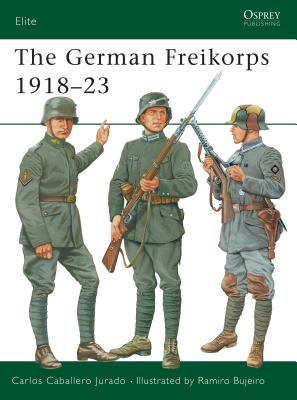 The German Freikorps 1918-23 - Jurado, Carlos Caballero