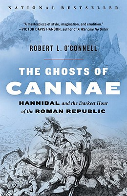 The Ghosts of Cannae: Hannibal and the Darkest Hour of the Roman Republic - O'Connell, Robert L