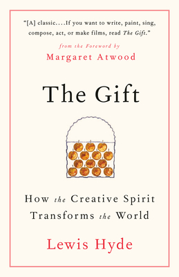 The Gift: How the Creative Spirit Transforms the World - Hyde, Lewis
