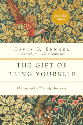 The Gift of Being Yourself: The Sacred Call to Self-Discovery - Benner, David G, and Pennington, M Basil, Father, Ocso (Foreword by)