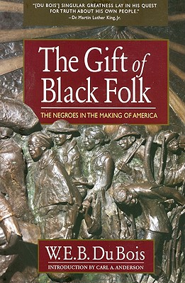 The Gift of Black Folk: The Negroes in the Making of America - Du Bois, W E B, PH.D.