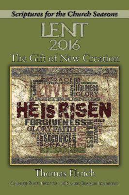 The Gift of New Creation: A Lenten Study Based on the Revised Common Lectionary - Ehrich, Thomas