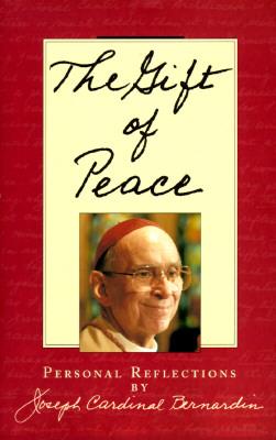 The Gift of Peace - Bernardin, Joseph Cardinal
