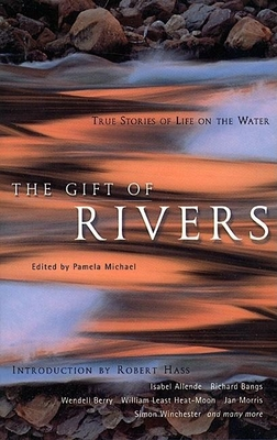 The Gift of Rivers: True Stories of Life on the Water - Michael, Pamela (Editor)