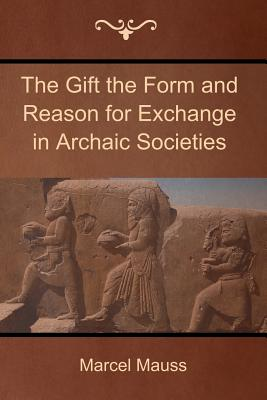 The Gift the Form and Reason for Exchange in Archaic Societies - Mauss, Marcel