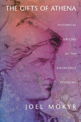 The Gifts of Athena: Historical Origins of the Knowledge Economy - Mokyr, Joel