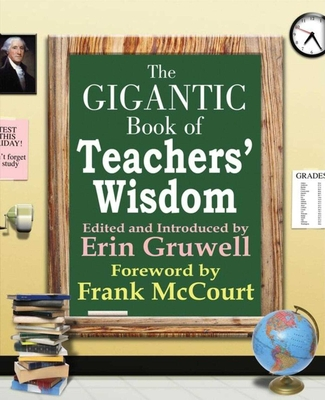 The Gigantic Book of Teachers' Wisdom - Gruwell, Erin (Editor), and McCourt, Frank (Foreword by)