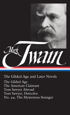 The Gilded Age and Later Novels - Twain, Mark, and Hill, Hamlin Lewis (Editor)
