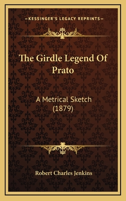 The Girdle Legend of Prato: A Metrical Sketch (1879) - Jenkins, Robert Charles