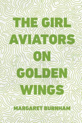 The Girl Aviators on Golden Wings - Burnham, Margaret