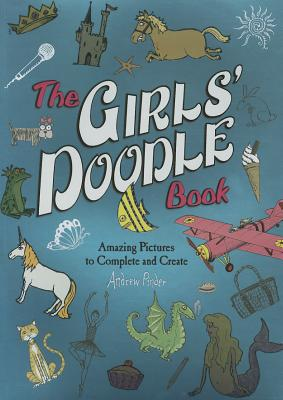 The Girls' Doodle Book: Amazing Pictures to Complete and Create - Pinder, Andrew