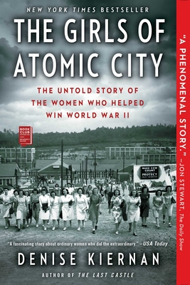 The Girls of Atomic City: The Untold Story of the Women Who Helped Win World War II - Kiernan, Denise
