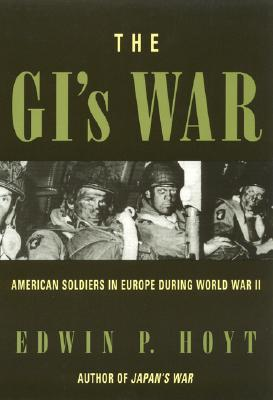 The GI's War: American Soldiers in Europe During World War II - Hoyt, Edwin Palmer