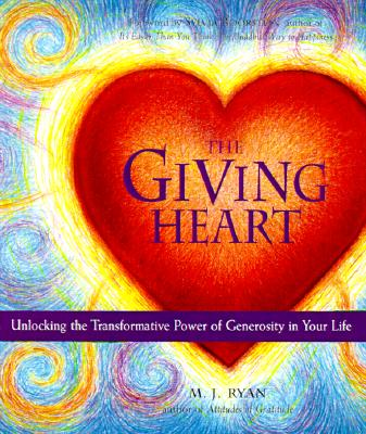The Giving Heart: Unlocking the Transformative Power of Generosity in Your Life - Ryan, M J