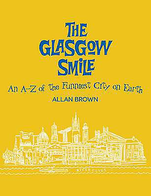 The Glasgow Smile: A Celebration of Clyderbuilt Comedy - Brown, Allan