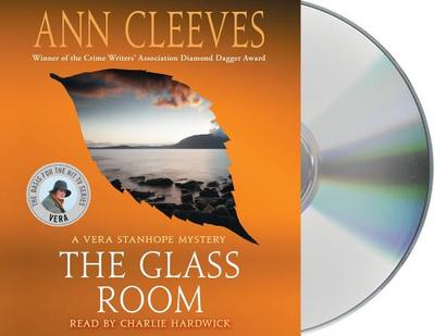 The Glass Room: A Vera Stanhope Mystery - Cleeves, Ann, and Hardwick, Charlie (Read by)
