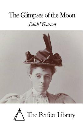 The Glimpses of the Moon - Wharton, Edith, and The Perfect Library (Editor)