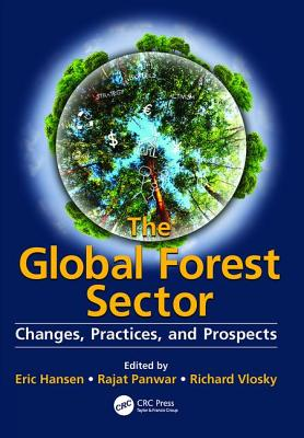 The Global Forest Sector: Changes, Practices, and Prospects - Hansen, Eric (Editor), and Panwar, Rajat (Editor), and Vlosky, Richard (Editor)