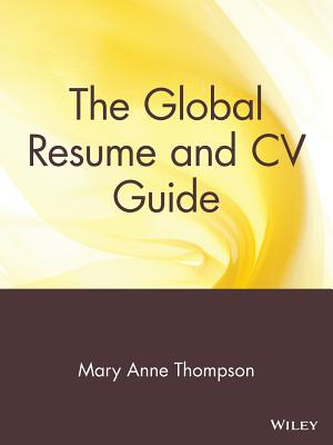 The Global Resume and CV Guide - Thompson, Mary Anne