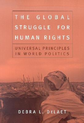 The Global Struggle for Human Rights: Universal Principles in World Politics - DeLaet, Debra L