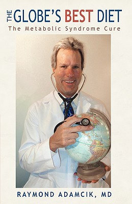 The Globe's Best Diet: The Metabolic Syndrome Cure - Adamcik, Raymond, M.D.