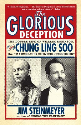 The Glorious Deception: The Double Life of William Robinson, Aka Chung Ling Soo, the Marvelous Chinese Conjurer - Steinmeyer, Jim