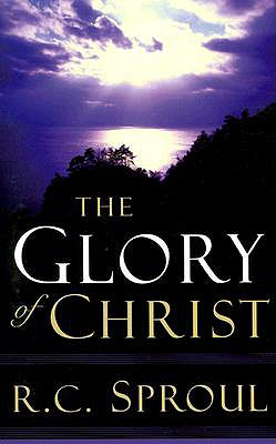 The Glory of Christ - Sproul, R C