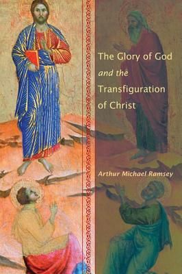 The Glory of God and the Transfiguration of Christ - Ramsey, Arthur Michael